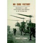 No Sure Victory. Measuring U.S. Army Effectiveness and Progress in the Vietnam War
