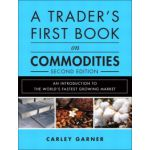 Trader's First Book on Commodities: An Introduction to the World's Fastest Growing Market