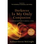 Darkness Is My Only Companion: A Christian Response to Mental Illness