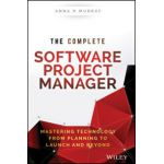 Complete Software Project Manager: Mastering Technology from Planning to Launch and Beyond