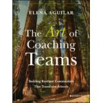 Art of Coaching Teams: Building Resilient Communities that Transform Schools