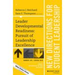 Leader Developmental Readiness: Pursuit of Leadership Excellence: New Directions for Student Leadership Number 149