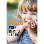 Copilul tău de la 1 la 3 ani (Copilul - Educație)