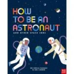 How to be an Astronaut and Other Space Jobs: Ultimate Guide to Working in Space
