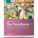 Oxford Textbook of the Newborn: A Cultural and Medical History (Oxford Textbooks in Paediatrics)