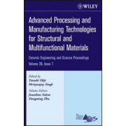Advanced Processing and Manufacturing Technologies for Structural and Multifunctional Materials: Ceramic Engineering and Science Proceedings, Volume 28, Issue 7
