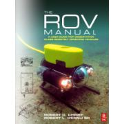 ROV Manual, The: A User Guide for Observation Class Remotely Operated Vehicle