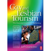 Gay and Lesbian Tourism: the Essential Guide for Marketing