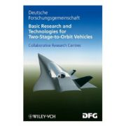 Basic Research and Technologies for Two-Stage-to-Orbit Vehicles: Final Report of the Collaborative Research Centres 253, 255 and 259Basic Research and Technologies for Two-Stage-to-Orbit Vehicles: Fin