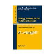 Entropy Methods for the Boltzmann Equation, Lectures from a Special Semester at the Centre Émile Borel, Institut H. Poincaré, Paris, 2001