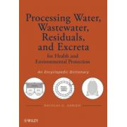 Processing Water, Wastewater, Residuals, and Excreta for Health and Environmental Protection: An Encyclopedic Dictionary