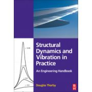 Structural Dynamics and Vibration in Practice, An Engineering Handbook