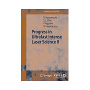 Progress in Ultrafast Intense Laser Science II