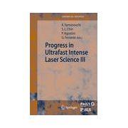 Progress in Ultrafast Intense Laser Science III
