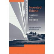 Invented Edens: Techno-Cities of the Twentieth Century
