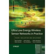 Ultra-Low Energy Wireless Sensor Networks in Practice: Theory, Realization and Deployment