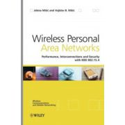 Wireless Personal Area Networks: Performance, Interconnection, and Security with IEEE 802.15.4