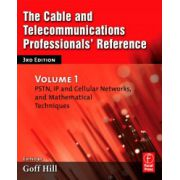 Cable and Telecommunications Professionals' Reference, Volume 1: PSTN, IP and Cellular Networks, and Mathematical Techniques