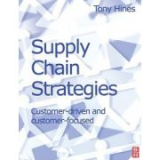 Supply Chain Strategies: Customer Driven and Customer Focused