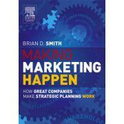 Making Marketing Happen: How Great Companies Make Strategic Planning Work
