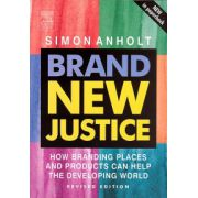Brand New Justice, How Branding Places and Products Can Help the Developing World