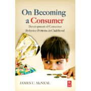 On Becoming a Consumer: Development of Consumer Behavior Patterns in Childhood