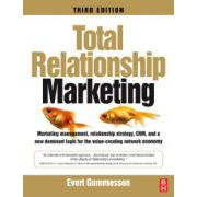 Total Relationship Marketing, Marketing management, relationship strategy ,CRM, and a new dominant logic for the value-creating network economy