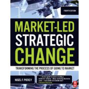Market-Led Strategic Change, Transforming the Process of Going to Market