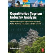 Quantitative Tourism Industry Analysis: Introduction to Input-Output, Social Accounting Matrix Modelling and Tourism Satellite Accounts