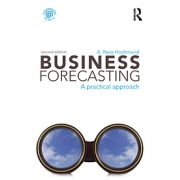 Business Forecasting, A Practical Approach