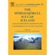 Myrdalsjokull Ice Cap, Iceland Volume 13, Glacial Processes, Sediments and Landforms on an Active Volcano