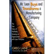 Mr. Lean Buys and Transforms a Manufacturing Company: The True Story of Profitably Growing an Organization with Lean Principles