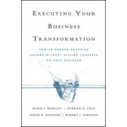 Executing Your Business Transformation: How to Engage Sweeping Change Without Killing Yourself Or Your Business