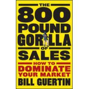 800-Pound Gorilla of Sales: How to Dominate Your Market