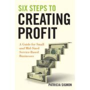 Six Steps to Creating Profit: A Guide for Small and Mid-Sized Service-Based Businesses