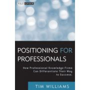 Positioning for Professionals : How Professional Knowledge Firms Can Differentiate Their Way to Success