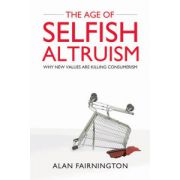 Age of Selfish Altruism: Why New Values are Killing Consumerism