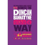 Unauthorized Guide To Doing Business the Duncan Bannatyne Way: 10 Secrets of the Rags to Riches Dragon