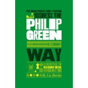 Unauthorized Guide To Doing Business the Philip Green Way : 10 Secrets of the Billionaire Retail Magnate