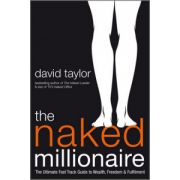 Naked Millionaire: The Ultimate Fast Track Guide to Wealth, Freedom and Fulfillment