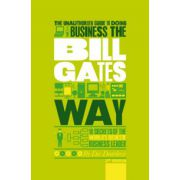 Unauthorized Guide To Doing Business the Bill Gates Way : 10 Secrets of the World's Richest Business Leader