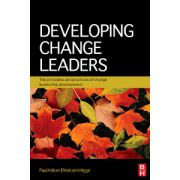 Developing Change Leaders: The principles and practices of change leadership development