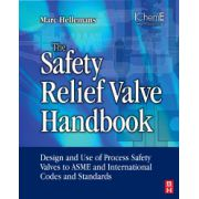Safety Relief Valve Handbook: Design and Use of Process Safety Valves to ASME and International Codes and Standards
