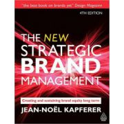 New Strategic Brand Management: Creating and Sustaining Brand Equity Long Term