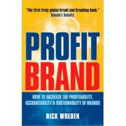 Profit Brand: How to Increase the Profitability, Accountability & Sustainability of Brands