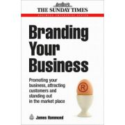 Branding Your Business: Promoting Your Business, Attracting Customers and Standing Out in the Market Place