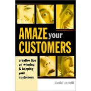 Amaze Your Customers!: Creative Tips on Winning and Keeping Your Customers