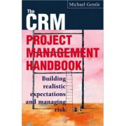 CRM Project Management Handbook: Building Realistic Expectations and Managing Risk