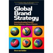 Global Brand Strategy: Unlocking Brand Potential Across Countries, Cultures and Markets