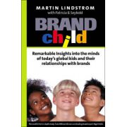 BRANDchild: Inside the Minds of Today's Global Kids: Understanding Their Relationship with Brands